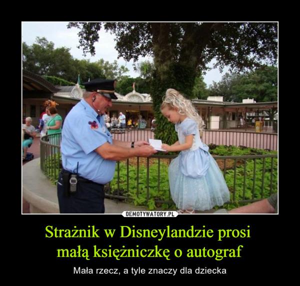 Strażnik w Disneylandzie prosi małą księżniczkę o autograf – Mała rzecz, a tyle znaczy dla dziecka