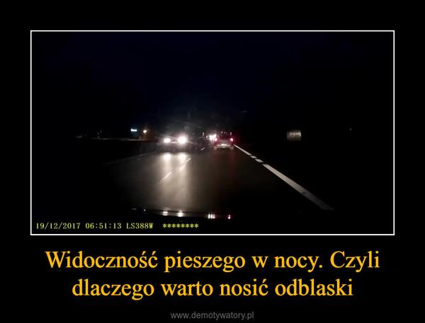 Widoczność pieszego w nocy. Czyli dlaczego warto nosić odblaski –