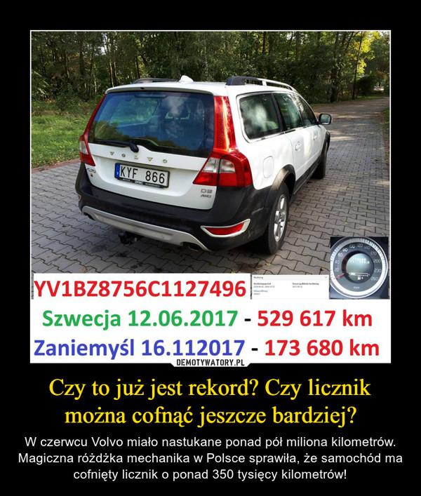 Czy to już jest rekord? Czy licznik można cofnąć jeszcze bardziej? – W czerwcu Volvo miało nastukane ponad pół miliona kilometrów. Magiczna różdżka mechanika w Polsce sprawiła, że samochód ma cofnięty licznik o ponad 350 tysięcy kilometrów!