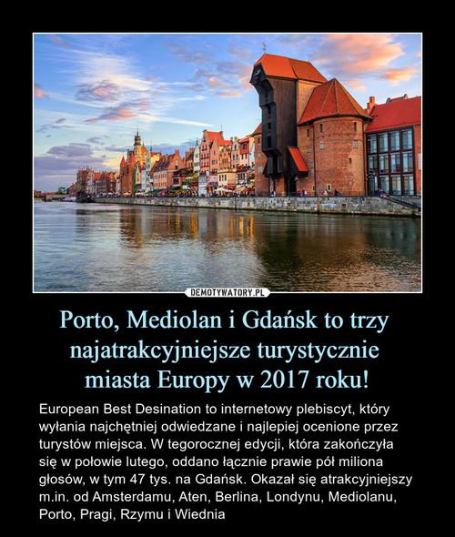 Porto, Mediolan i Gdańsk to trzy  najatrakcyjniejsze turystycznie  miasta Europy w 2017 roku!