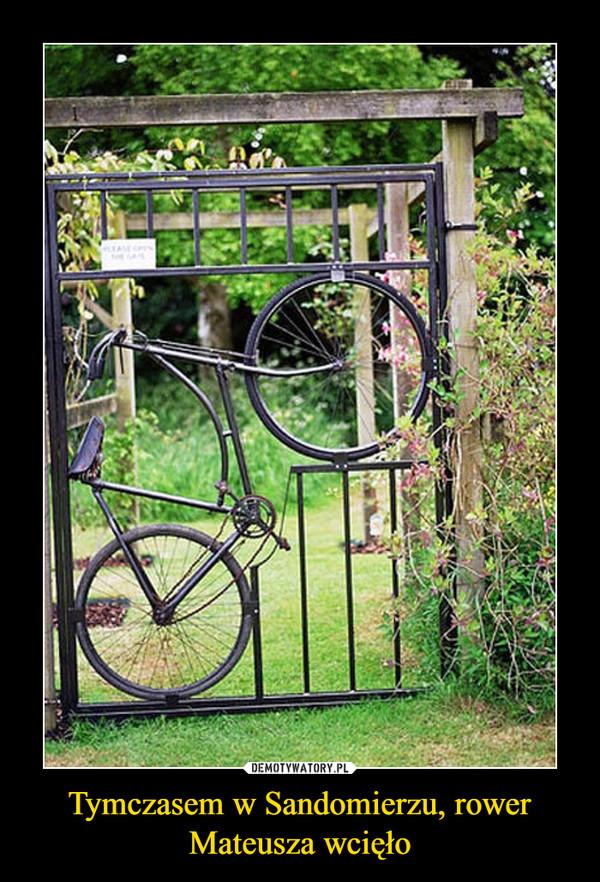 Tymczasem w Sandomierzu, rowerMateusza wcięło –