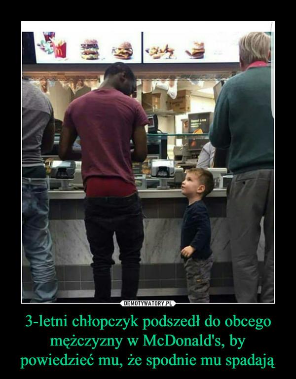 3-letni chłopczyk podszedł do obcego mężczyzny w McDonald's, by powiedzieć mu, że spodnie mu spadają –