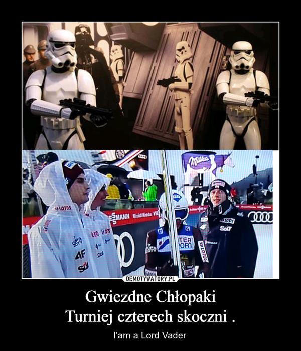 Gwiezdne ChłopakiTurniej czterech skoczni . – I'am a Lord Vader