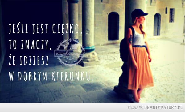 Jeśli jest ciężko, to znaczy, że idziesz w dobrym kierunku. – Inspirujące cytaty motywacyjne - niejedzznami.pl
