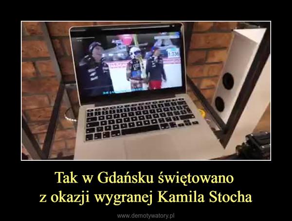 Tak w Gdańsku świętowano z okazji wygranej Kamila Stocha –