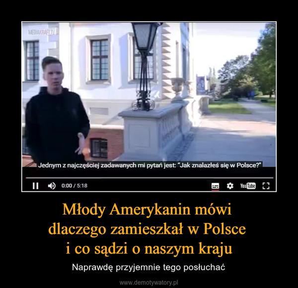 Młody Amerykanin mówi dlaczego zamieszkał w Polsce i co sądzi o naszym kraju – Naprawdę przyjemnie tego posłuchać