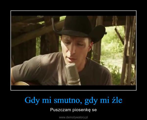 Gdy mi smutno, gdy mi źle – Puszczam piosenkę se