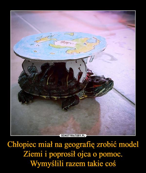 Chłopiec miał na geografię zrobić model Ziemi i poprosił ojca o pomoc. Wymyślili razem takie coś –