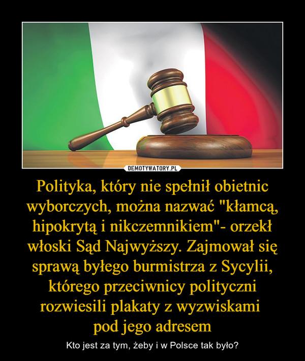 """Polityka, który nie spełnił obietnic wyborczych, można nazwać """"kłamcą, hipokrytą i nikczemnikiem""""- orzekł włoski Sąd Najwyższy. Zajmował się sprawą byłego burmistrza z Sycylii, którego przeciwnicy polityczni rozwiesili plakaty z wyzwiskami pod jego adresem – Kto jest za tym, żeby i w Polsce tak było?"""