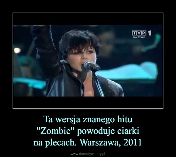 """Ta wersja znanego hitu""""Zombie"""" powoduje ciarkina plecach. Warszawa, 2011 –"""