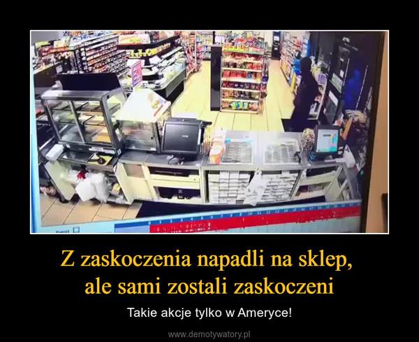 Z zaskoczenia napadli na sklep, ale sami zostali zaskoczeni – Takie akcje tylko w Ameryce!