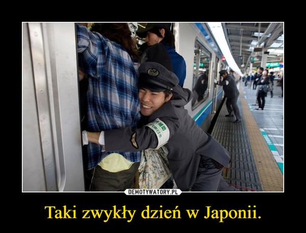 Taki zwykły dzień w Japonii. –