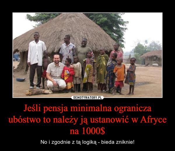 Jeśli pensja minimalna ogranicza ubóstwo to należy ją ustanowić w Afryce na 1000$ – No i zgodnie z tą logiką - bieda zniknie!