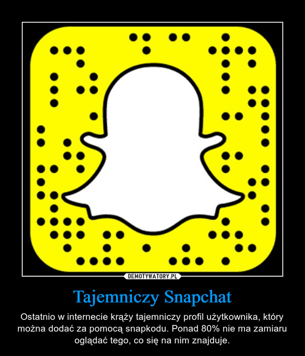 Tajemniczy Snapchat – Ostatnio w internecie krąży tajemniczy profil użytkownika, który można dodać za pomocą snapkodu. Ponad 80% nie ma zamiaru oglądać tego, co się na nim znajduje.