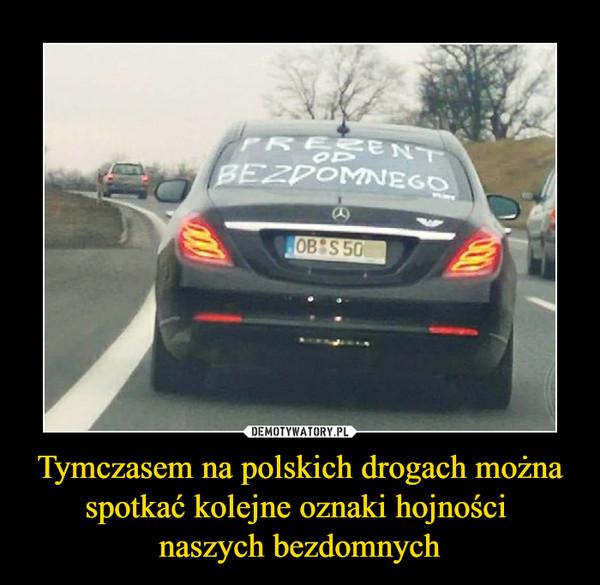 Tymczasem na polskich drogach można spotkać kolejne oznaki hojności naszych bezdomnych –  PREZENT OD BEZDOMNEGO