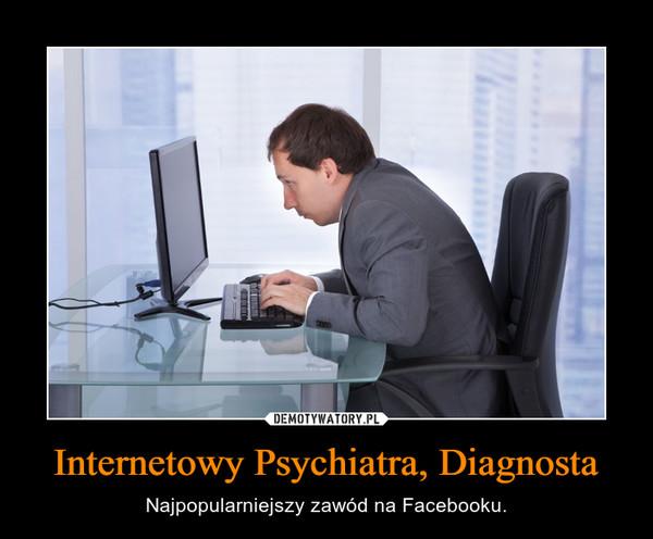 Internetowy Psychiatra, Diagnosta – Najpopularniejszy zawód na Facebooku.