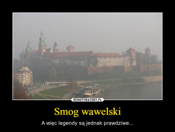Smog wawelski – A więc legendy są jednak prawdziwe...