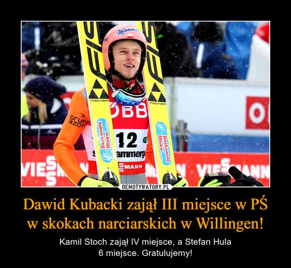 Dawid Kubacki zajął III miejsce w PŚw skokach narciarskich w Willingen! – Kamil Stoch zajął IV miejsce, a Stefan Hula6 miejsce. Gratulujemy!