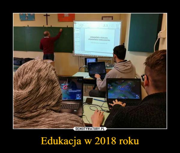 Edukacja w 2018 roku –