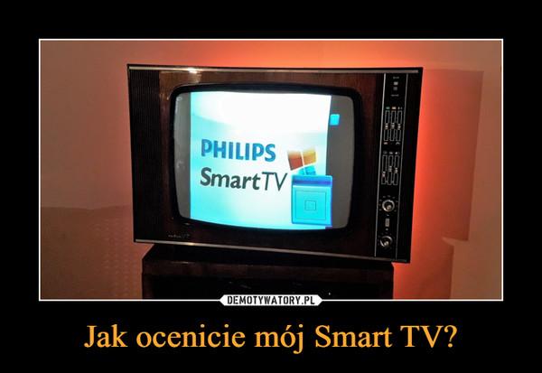Jak ocenicie mój Smart TV? –