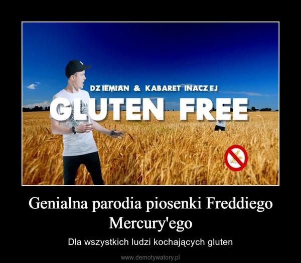 Genialna parodia piosenki Freddiego Mercury'ego – Dla wszystkich ludzi kochających gluten