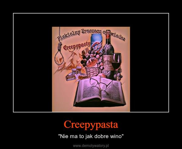 "Creepypasta – ""Nie ma to jak dobre wino"""