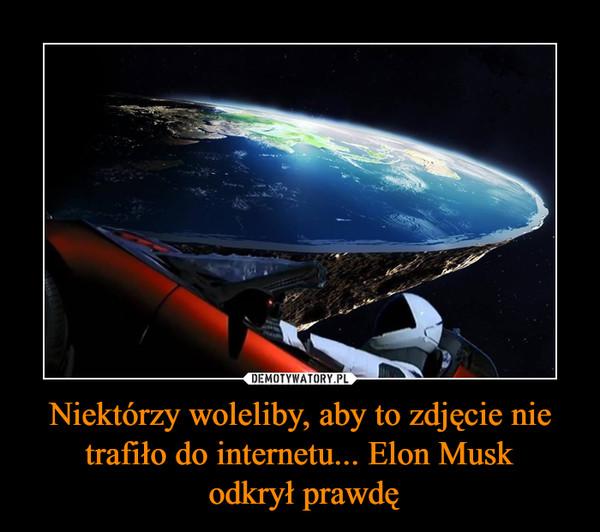 Niektórzy woleliby, aby to zdjęcie nie trafiło do internetu... Elon Musk odkrył prawdę –