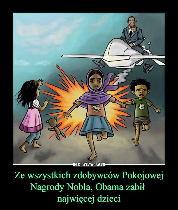 Ze wszystkich zdobywców Pokojowej Nagrody Nobla, Obama zabił najwięcej dzieci –