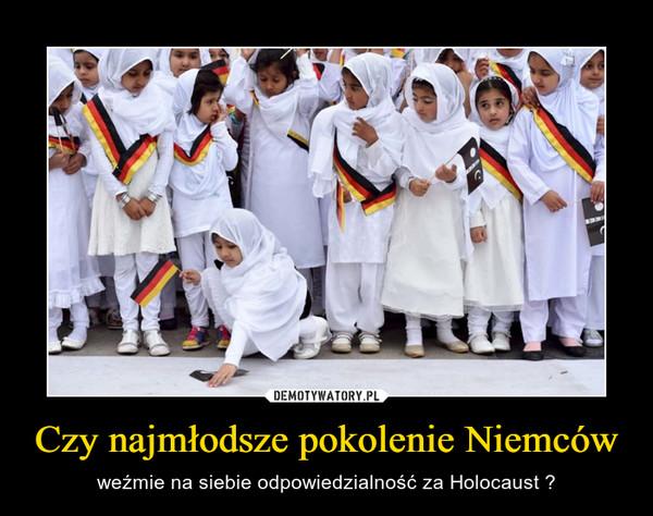 Czy najmłodsze pokolenie Niemców – weźmie na siebie odpowiedzialność za Holocaust ?