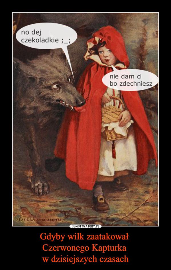 Gdyby wilk zaatakował Czerwonego Kapturka w dzisiejszych czasach –