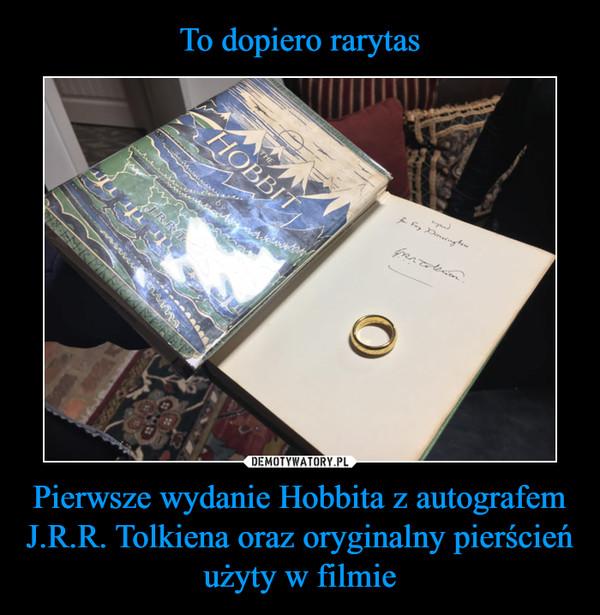 Pierwsze wydanie Hobbita z autografem J.R.R. Tolkiena oraz oryginalny pierścień użyty w filmie –