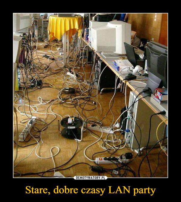 Stare, dobre czasy LAN party –