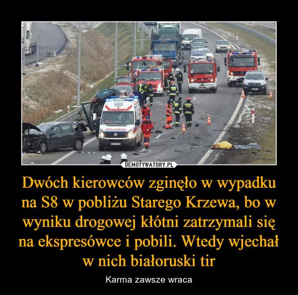 Dwóch kierowców zginęło w wypadku na S8 w pobliżu Starego Krzewa, bo w wyniku drogowej kłótni zatrzymali się na ekspresówce i pobili. Wtedy wjechał w nich białoruski tir – Karma zawsze wraca