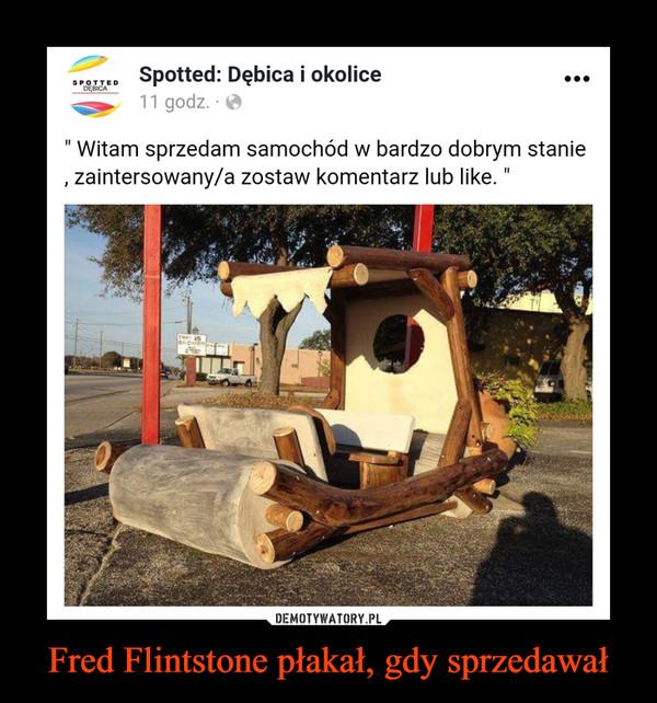 Fred Flintstone płakał, gdy sprzedawał –  Spotted: Dębica i okoliceWitam sprzedam samochód w bardzo dobrym stanie, zainteresowany/a zostaw komentarz lub like