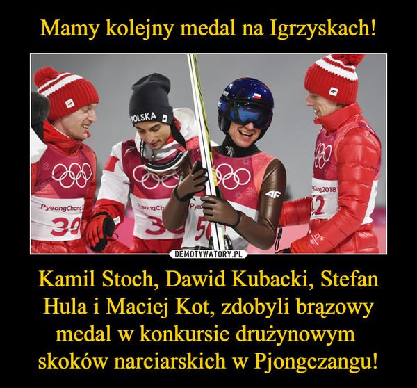 Kamil Stoch, Dawid Kubacki, Stefan Hula i Maciej Kot, zdobyli brązowy medal w konkursie drużynowym skoków narciarskich w Pjongczangu! –