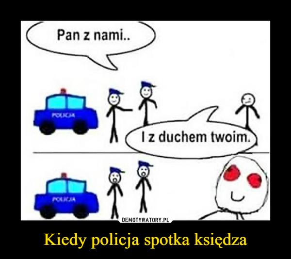 Kiedy policja spotka księdza –