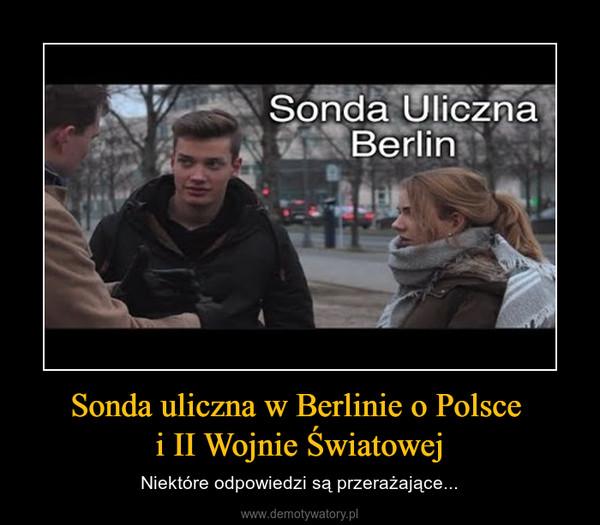 Sonda uliczna w Berlinie o Polsce i II Wojnie Światowej – Niektóre odpowiedzi są przerażające...
