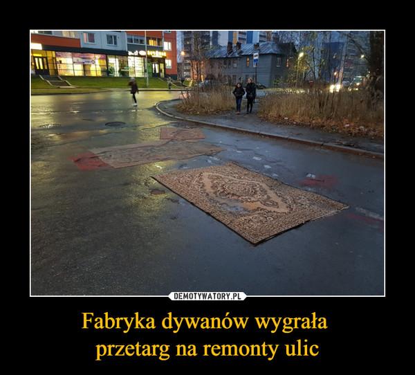 Fabryka dywanów wygrała przetarg na remonty ulic –