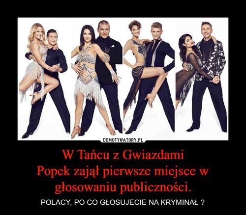 W Tańcu z Gwiazdami Popek zajął pierwsze miejsce w głosowaniu publiczności.