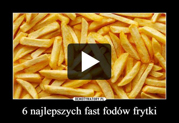 6 najlepszych fast fodów frytki –