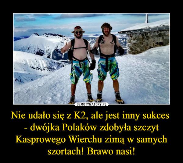 Nie udało się z K2, ale jest inny sukces - dwójka Polaków zdobyła szczyt Kasprowego Wierchu zimą w samych szortach! Brawo nasi! –