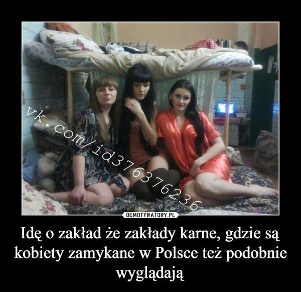 Idę o zakład że zakłady karne, gdzie są kobiety zamykane w Polsce też podobnie wyglądają –