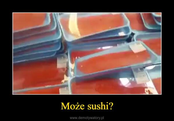 Może sushi? –