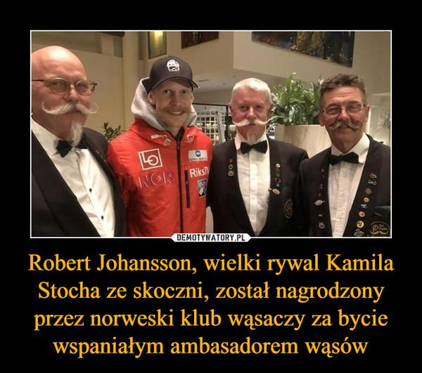 Robert Johansson, wielki rywal Kamila Stocha ze skoczni, został nagrodzony przez norweski klub wąsaczy za bycie wspaniałym ambasadorem wąsów –