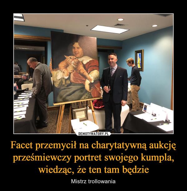 Facet przemycił na charytatywną aukcję prześmiewczy portret swojego kumpla, wiedząc, że ten tam będzie – Mistrz trollowania
