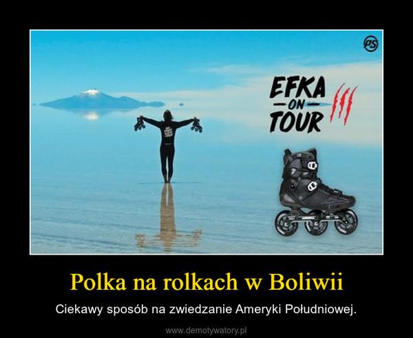 Polka na rolkach w Boliwii – Ciekawy sposób na zwiedzanie Ameryki Południowej.