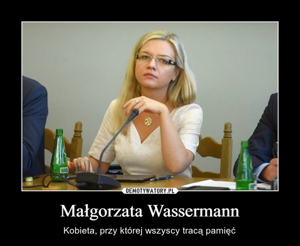 Małgorzata Wassermann – Kobieta, przy której wszyscy tracą pamięć