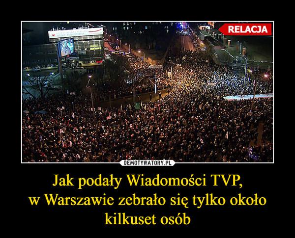 Jak podały Wiadomości TVP,w Warszawie zebrało się tylko około kilkuset osób –