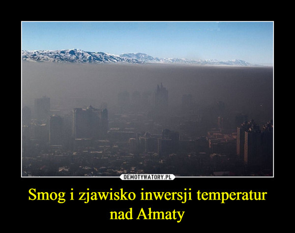 Smog i zjawisko inwersji temperaturnad Ałmaty –