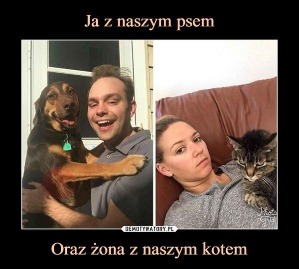 Oraz żona z naszym kotem –